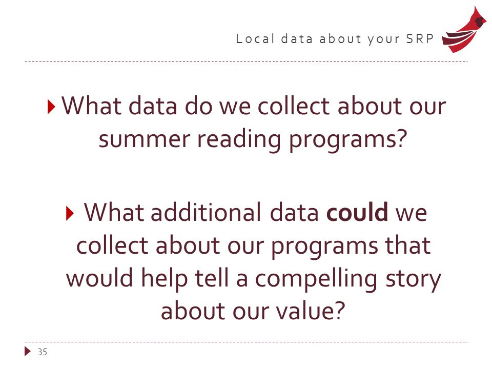Local data about your SRP  What data do we collect about our summer reading programs.