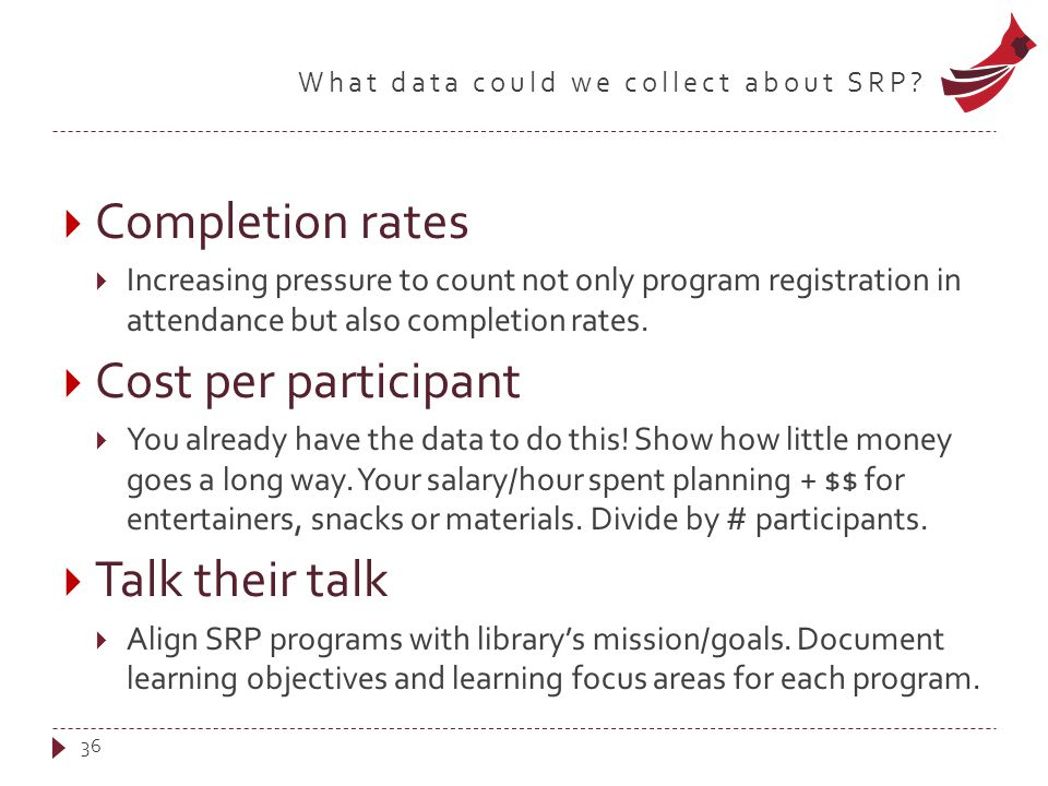 What data could we collect about SRP?  Completion rates  Increasing pressure to count not only program registration in attendance but also completio