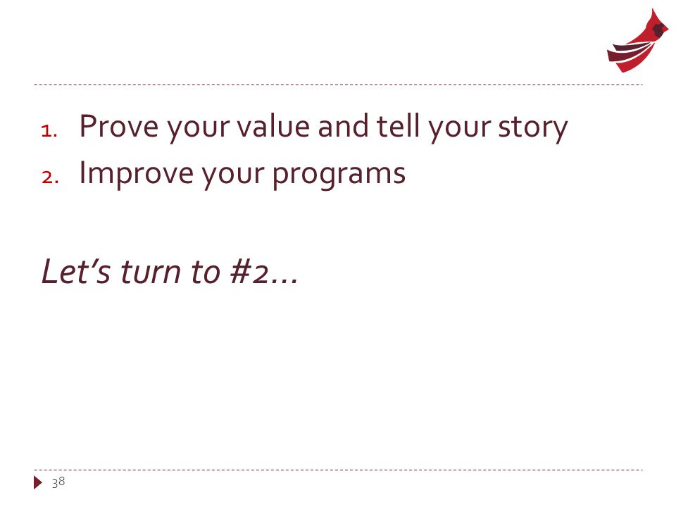 1. Prove your value and tell your story 2. Improve your programs Let's turn to #2… 38