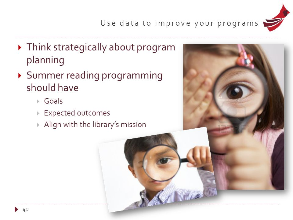 Use data to improve your programs  Think strategically about program planning  Summer reading programming should have  Goals  Expected outcomes 