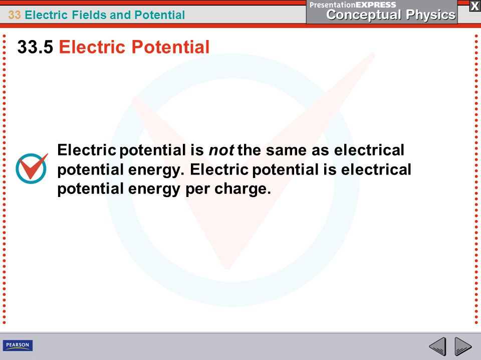 33 Electric Fields and Potential Electric potential is not the same as electrical potential energy.