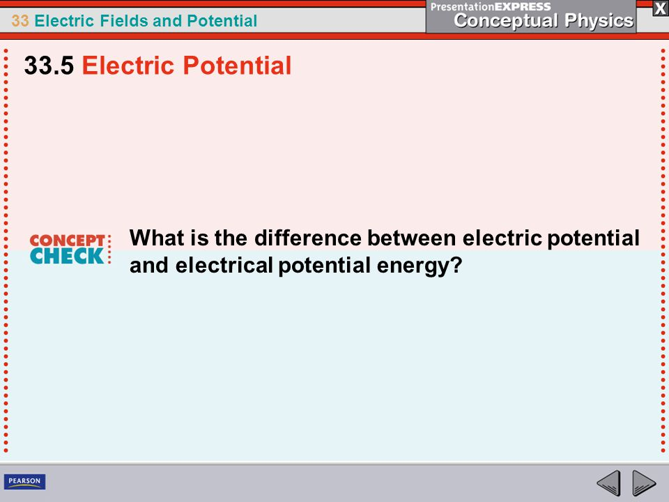 33 Electric Fields and Potential What is the difference between electric potential and electrical potential energy.