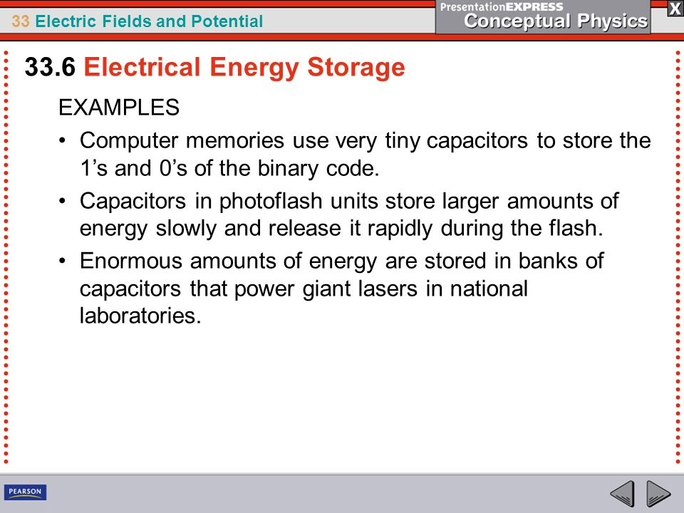 33 Electric Fields and Potential EXAMPLES Computer memories use very tiny capacitors to store the 1's and 0's of the binary code.
