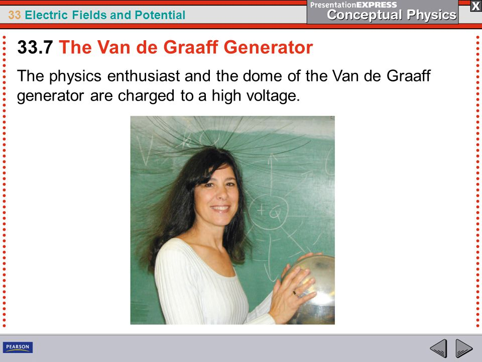 33 Electric Fields and Potential The physics enthusiast and the dome of the Van de Graaff generator are charged to a high voltage.