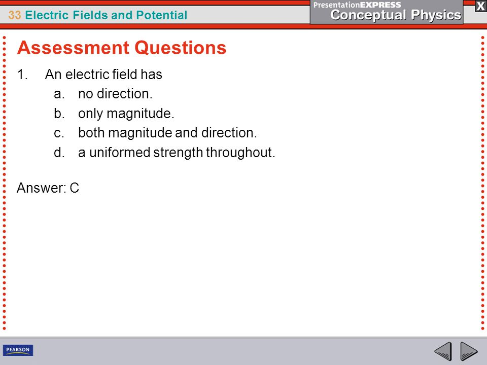 33 Electric Fields and Potential 1.An electric field has a.no direction.