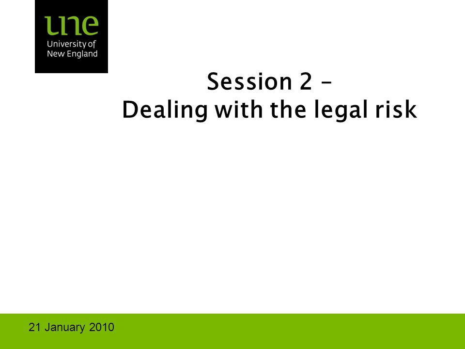 Session 2 – Dealing with the legal risk 21 January 2010
