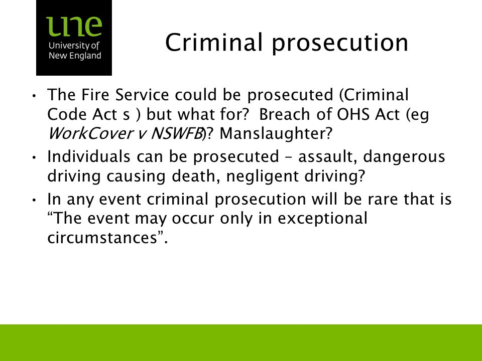 Criminal prosecution The Fire Service could be prosecuted (Criminal Code Act s ) but what for.