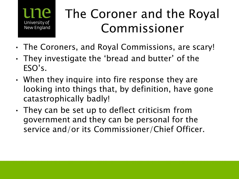 The Coroner and the Royal Commissioner The Coroners, and Royal Commissions, are scary.