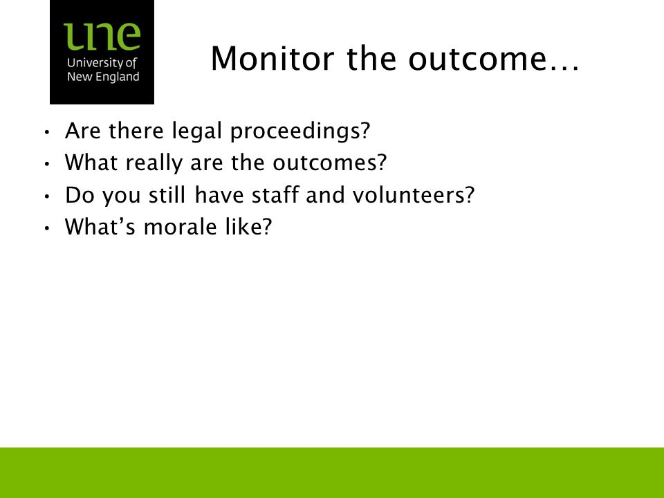 Monitor the outcome… Are there legal proceedings. What really are the outcomes.