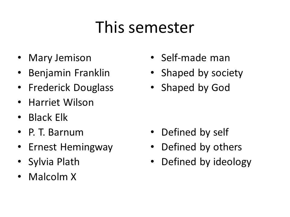 This semester Mary Jemison Benjamin Franklin Frederick Douglass Harriet Wilson Black Elk P.
