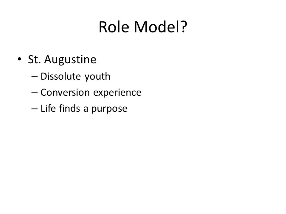Role Model? St. Augustine – Dissolute youth – Conversion experience – Life finds a purpose