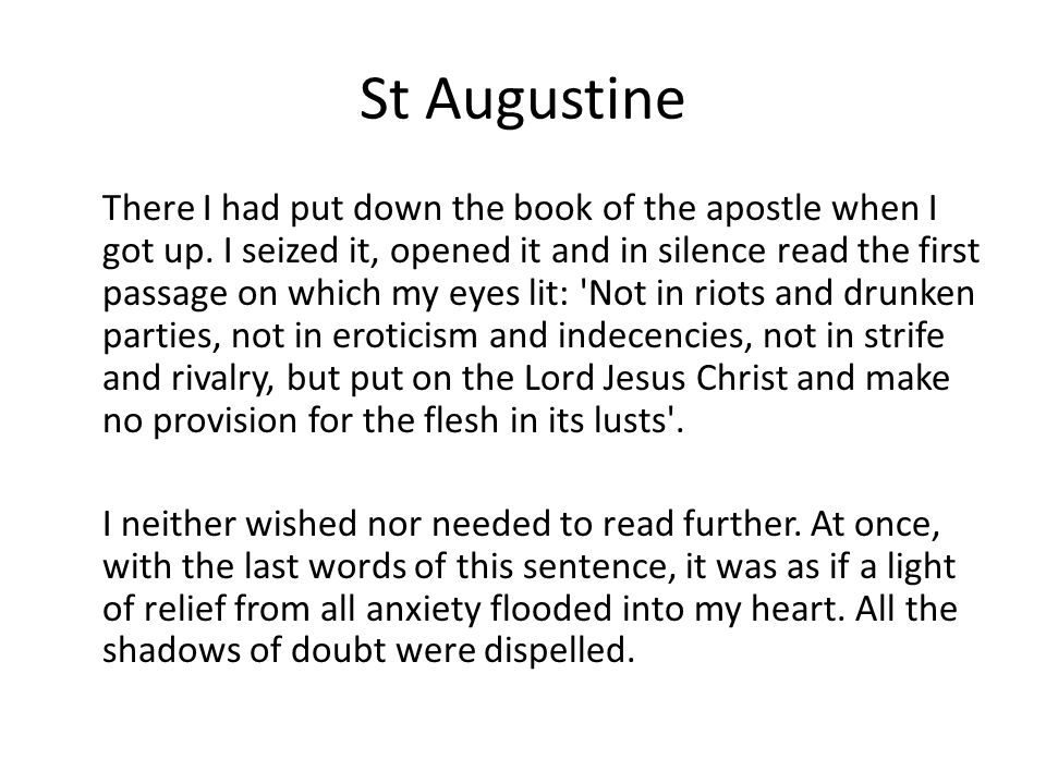 St Augustine There I had put down the book of the apostle when I got up. I seized it, opened it and in silence read the first passage on which my eyes