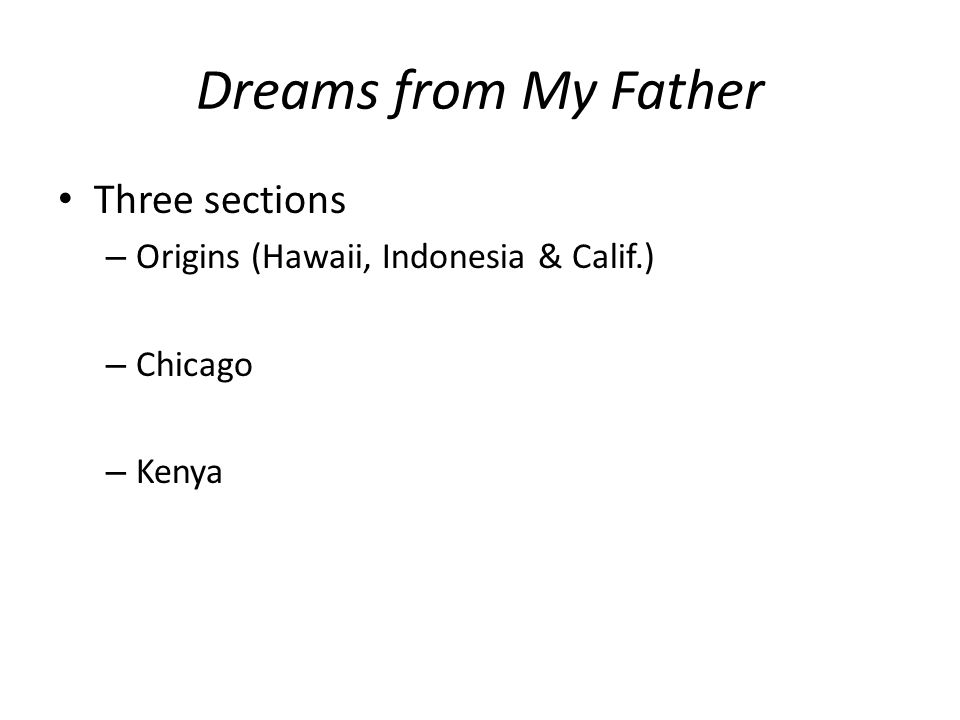 Dreams from My Father Three sections – Origins (Hawaii, Indonesia & Calif.) – Chicago – Kenya