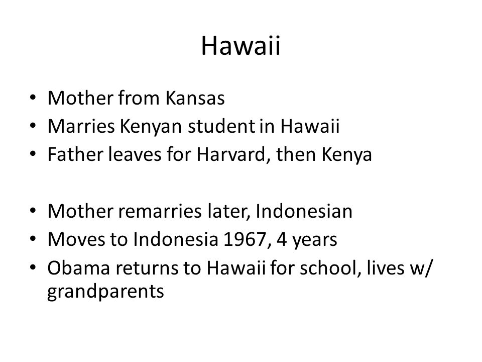Hawaii Mother from Kansas Marries Kenyan student in Hawaii Father leaves for Harvard, then Kenya Mother remarries later, Indonesian Moves to Indonesia