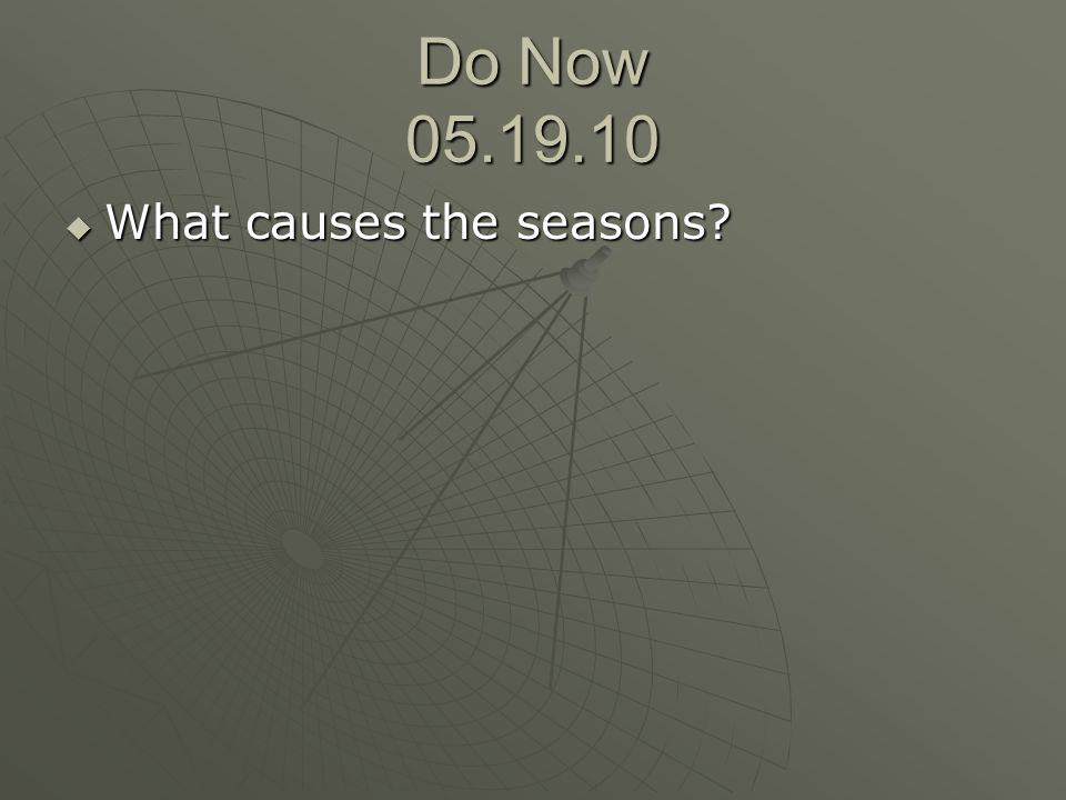 Do Now 05.19.10  What causes the seasons?