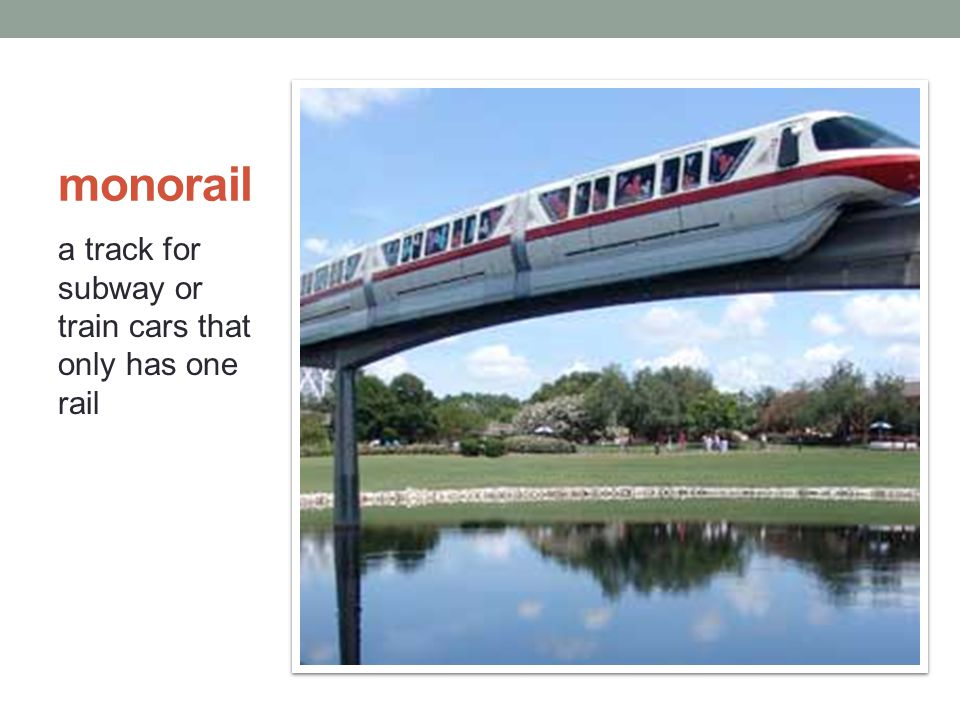 monorail a track for subway or train cars that only has one rail