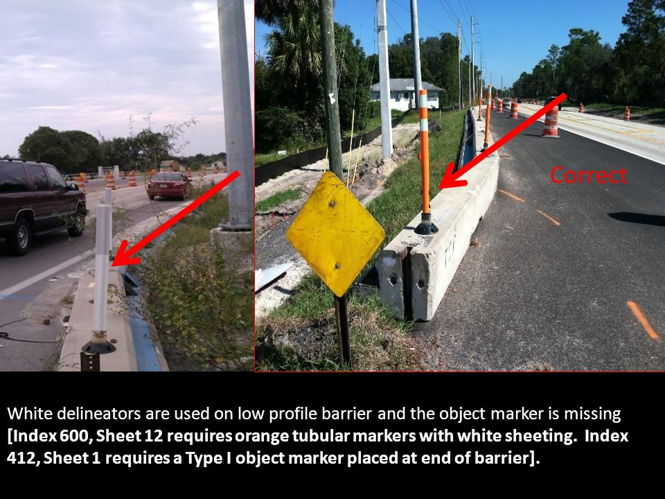 White delineators are used on low profile barrier and the object marker is missing [Index 600, Sheet 12 requires orange tubular markers with white she