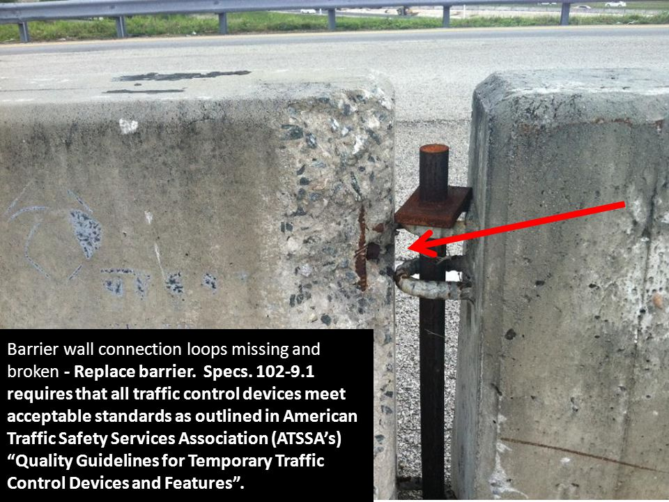 Barrier wall connection loops missing and broken - Replace barrier. Specs. 102-9.1 requires that all traffic control devices meet acceptable standards