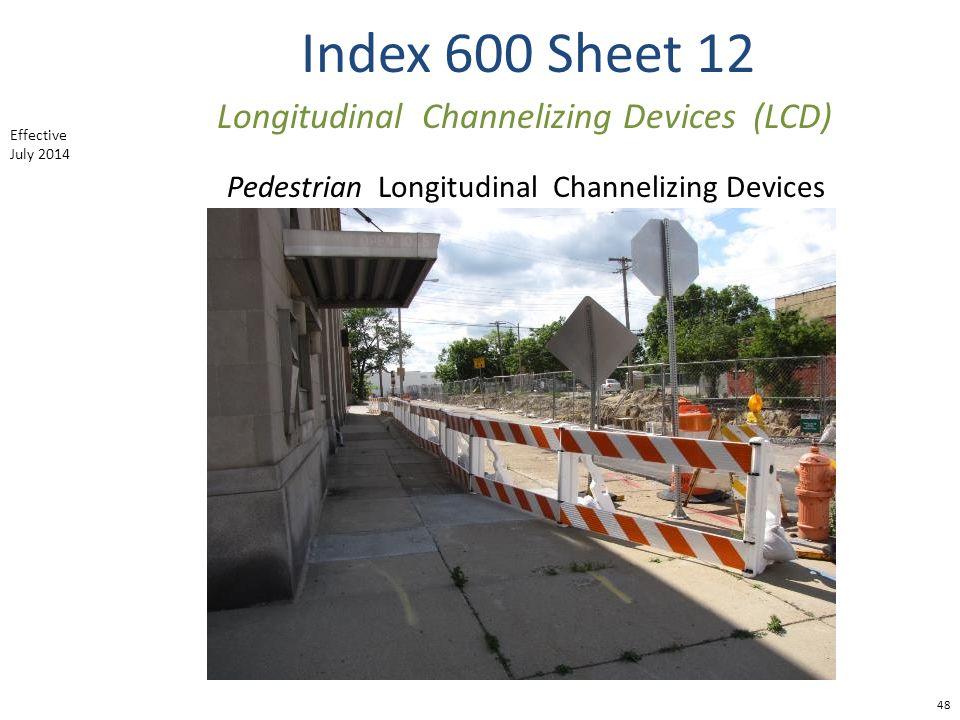 Index 600 Sheet 12 48 Longitudinal Channelizing Devices (LCD) Pedestrian Longitudinal Channelizing Devices Effective July 2014