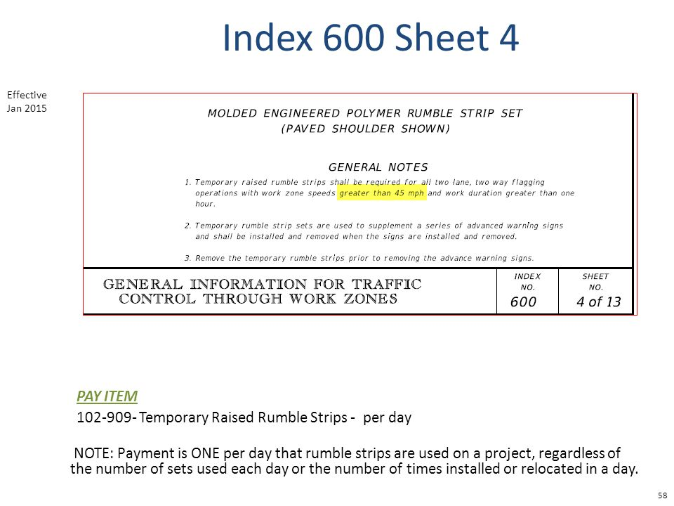 Index 600 Sheet 4 58 PAY ITEM 102-909- Temporary Raised Rumble Strips - per day NOTE: Payment is ONE per day that rumble strips are used on a project,