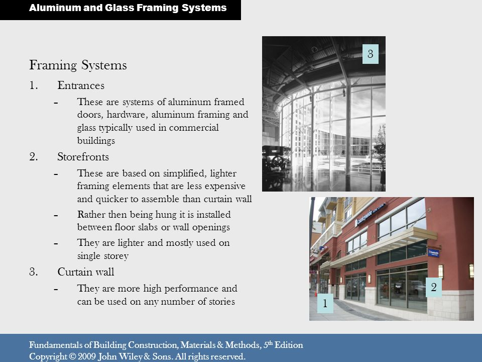 Framing Systems 1.Entrances –These are systems of aluminum framed doors, hardware, aluminum framing and glass typically used in commercial buildings 2