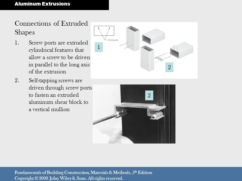 Connections of Extruded Shapes 1.Screw ports are extruded cylindrical features that allow a screw to be driven in parallel to the long axis of the ext