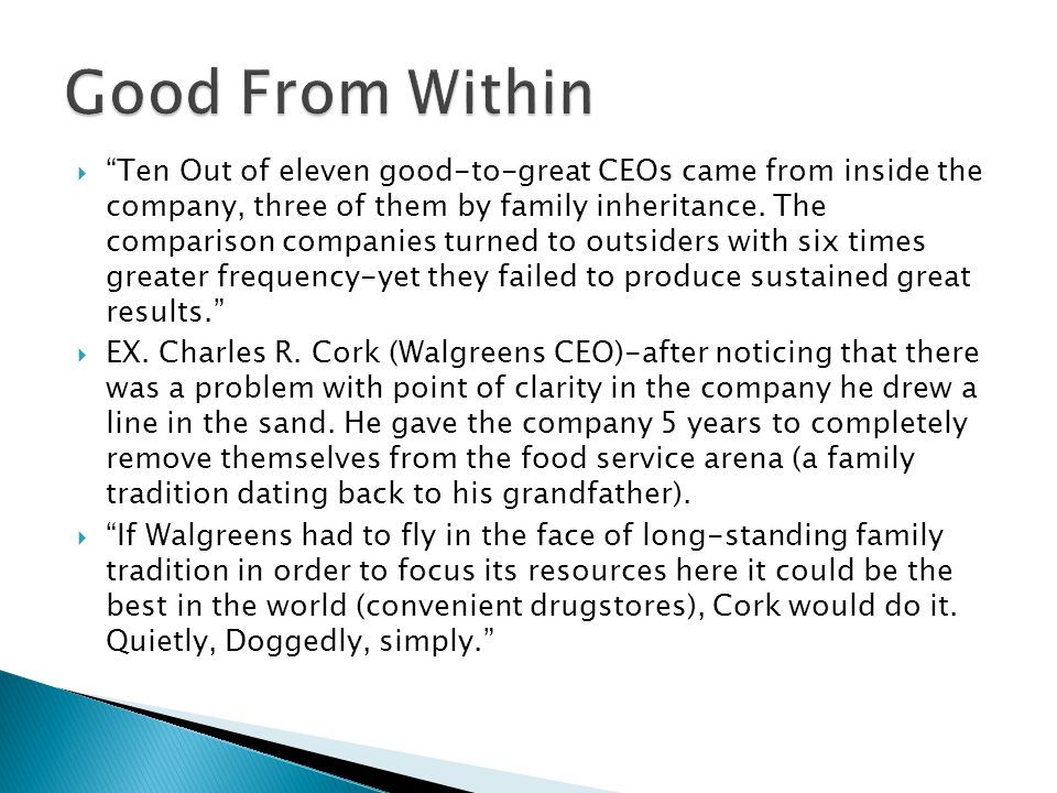  Ten Out of eleven good-to-great CEOs came from inside the company, three of them by family inheritance.