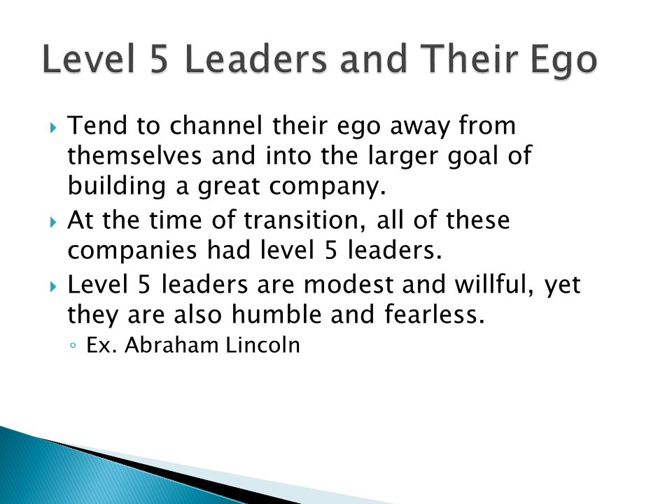  Tend to channel their ego away from themselves and into the larger goal of building a great company.