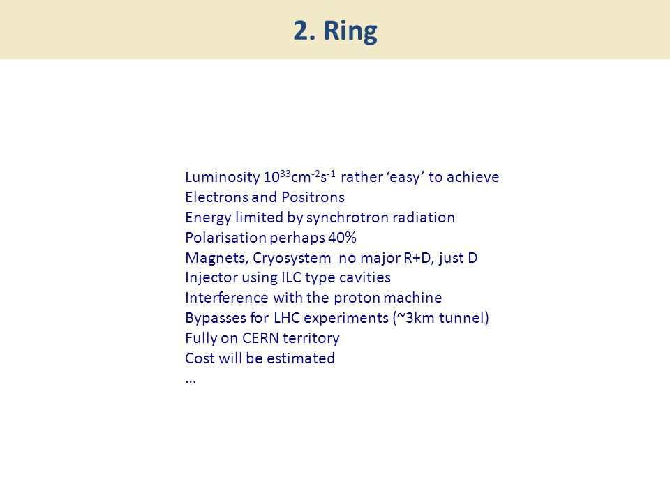 Luminosity 10 33 cm -2 s -1 rather 'easy' to achieve Electrons and Positrons Energy limited by synchrotron radiation Polarisation perhaps 40% Magnets,