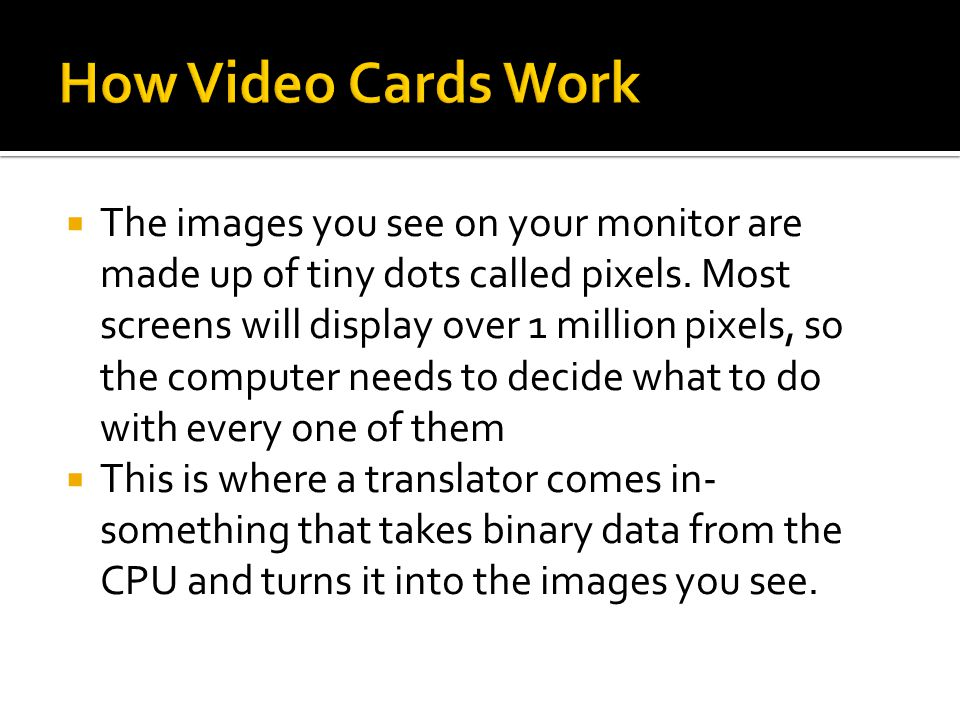  The images you see on your monitor are made up of tiny dots called pixels.