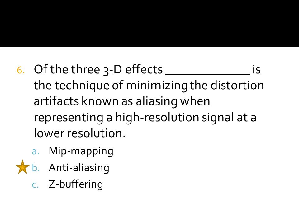 6. Of the three 3-D effects _____________ is the technique of minimizing the distortion artifacts known as aliasing when representing a high-resolutio
