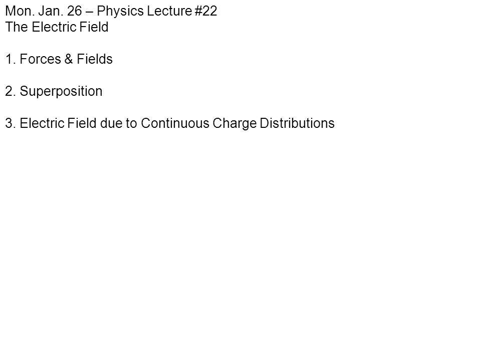 Mon. Jan. 26 – Physics Lecture #22 The Electric Field 1.
