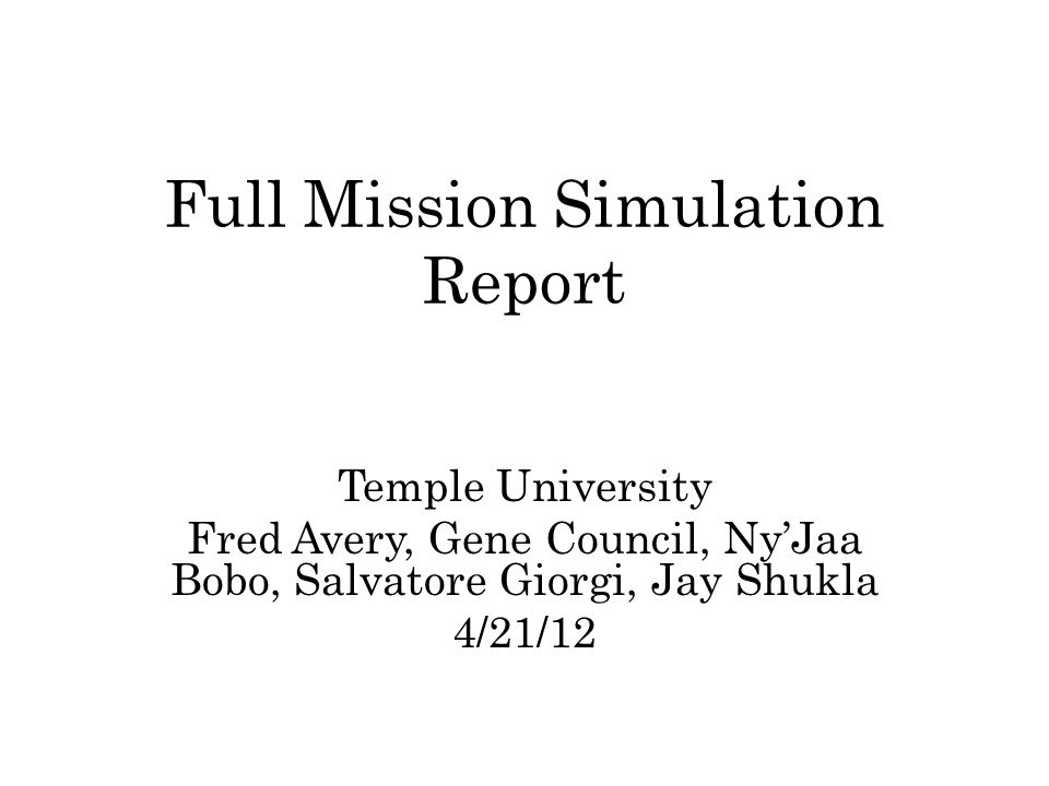Full Mission Simulation Report Temple University Fred Avery, Gene Council, Ny'Jaa Bobo, Salvatore Giorgi, Jay Shukla 4/21/12
