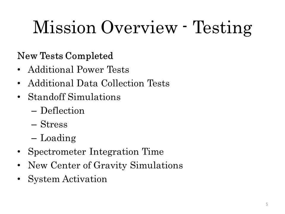 Mission Overview - Testing 5 New Tests Completed Additional Power Tests Additional Data Collection Tests Standoff Simulations – Deflection – Stress –