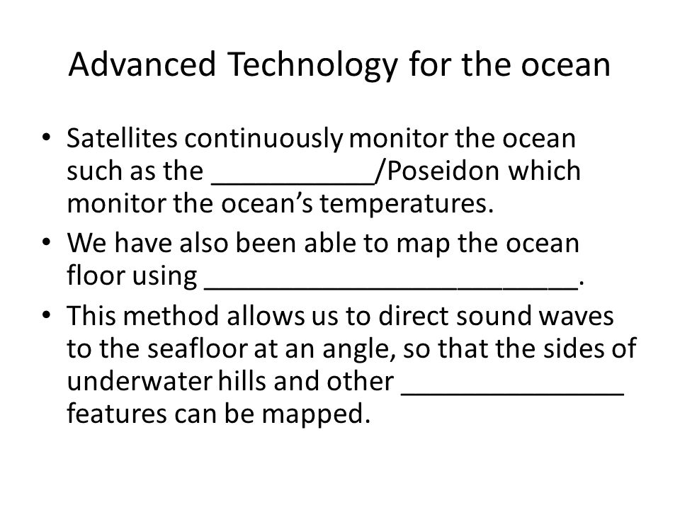 Advanced Technology for the ocean Satellites continuously monitor the ocean such as the ___________/Poseidon which monitor the ocean's temperatures. W