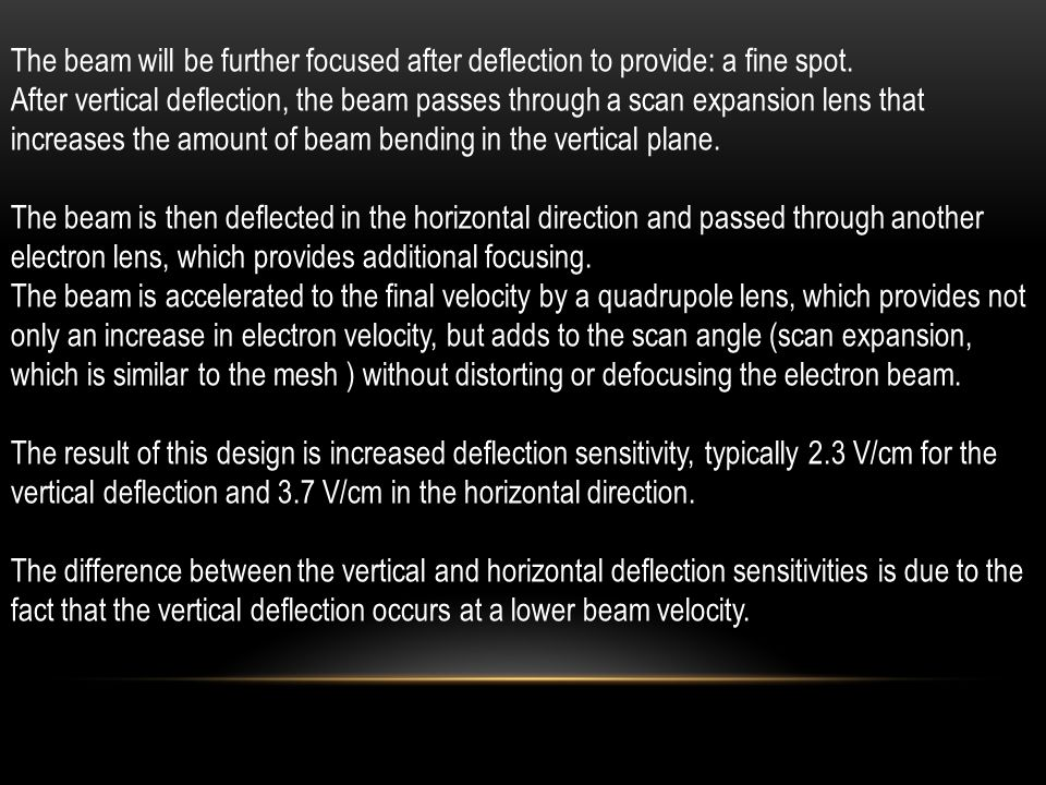 The beam will be further focused after deflection to provide: a fine spot. After vertical deflection, the beam passes through a scan expansion lens th