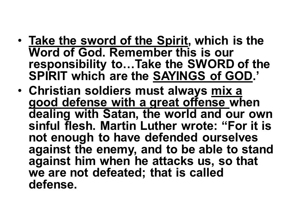 Take the sword of the Spirit, which is the Word of God. Remember this is our responsibility to…Take the SWORD of the SPIRIT which are the SAYINGS of G