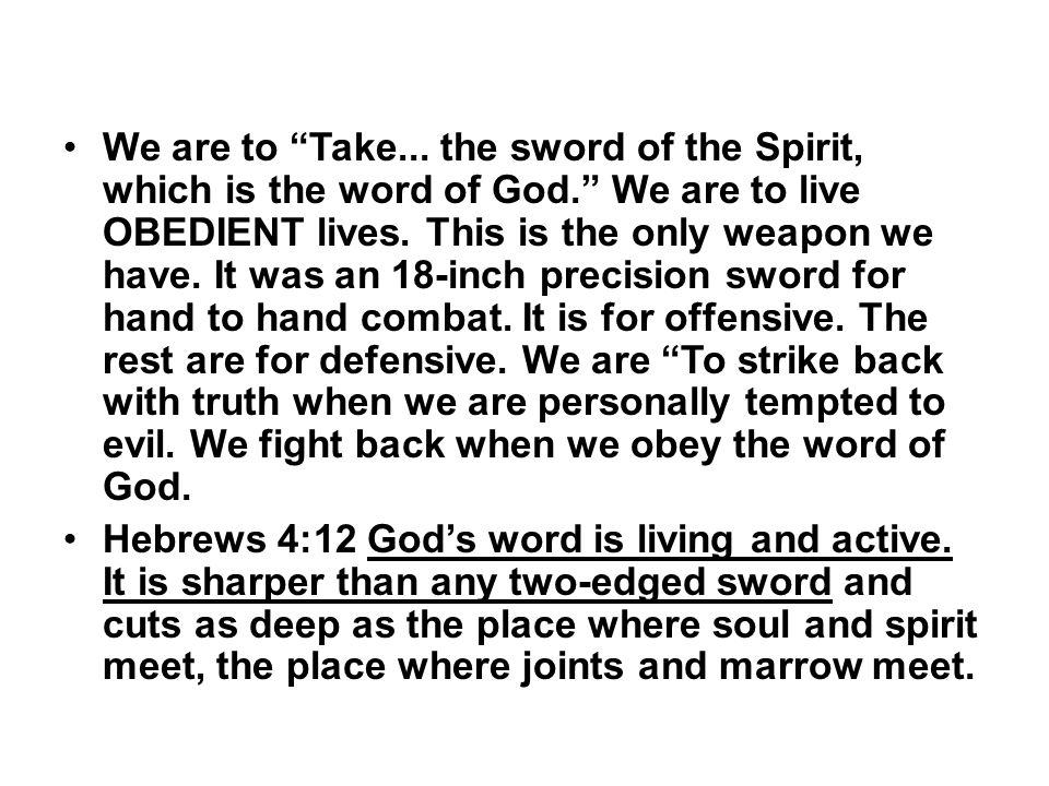 "We are to ""Take... the sword of the Spirit, which is the word of God."" We are to live OBEDIENT lives. This is the only weapon we have. It was an 18-in"