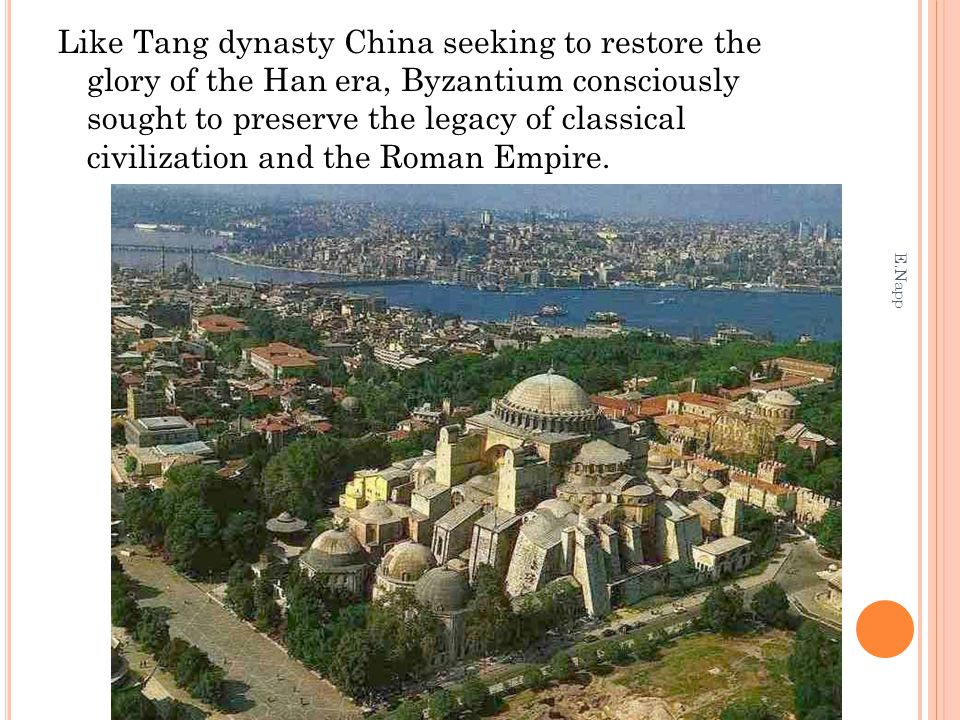 Like Tang dynasty China seeking to restore the glory of the Han era, Byzantium consciously sought to preserve the legacy of classical civilization and the Roman Empire.