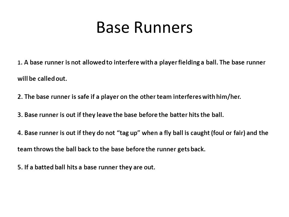 Base Runners 1. A base runner is not allowed to interfere with a player fielding a ball.