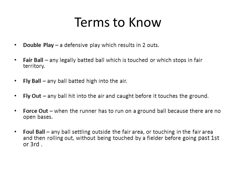 Terms to Know Double Play – a defensive play which results in 2 outs.