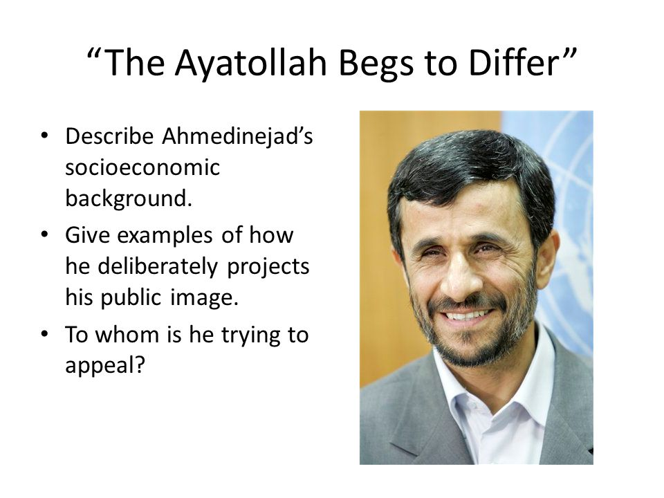 The Ayatollah Begs to Differ Describe Ahmedinejad's socioeconomic background.