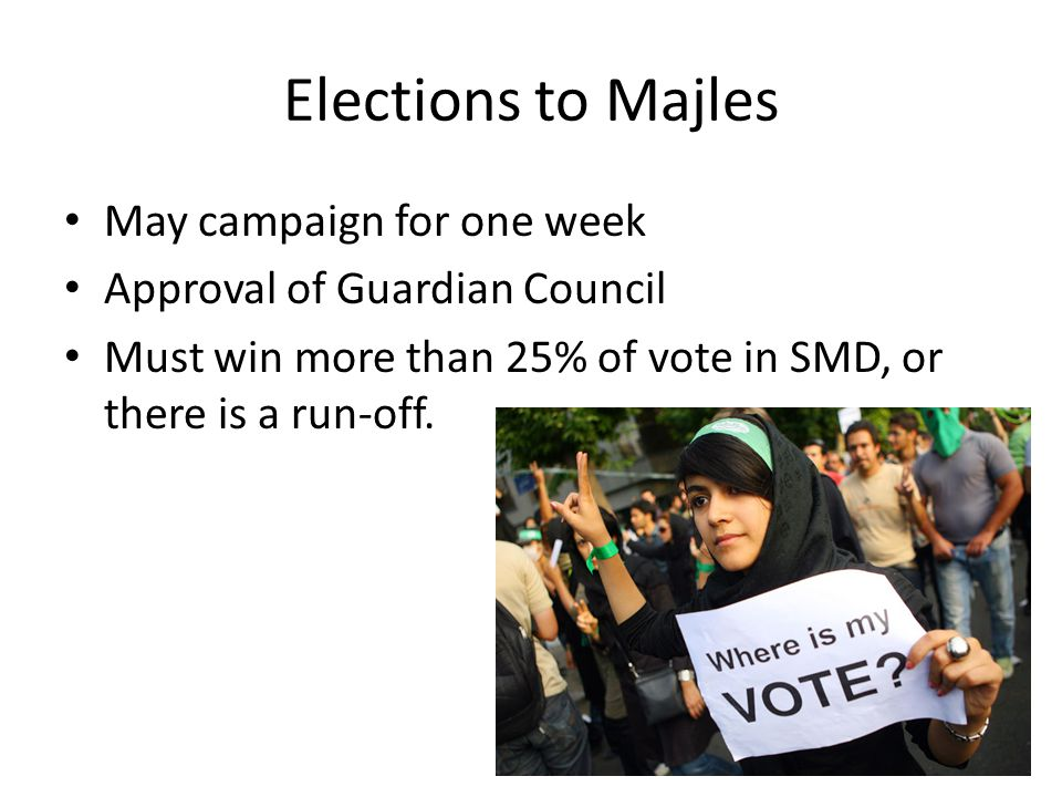 Elections to Majles May campaign for one week Approval of Guardian Council Must win more than 25% of vote in SMD, or there is a run-off.
