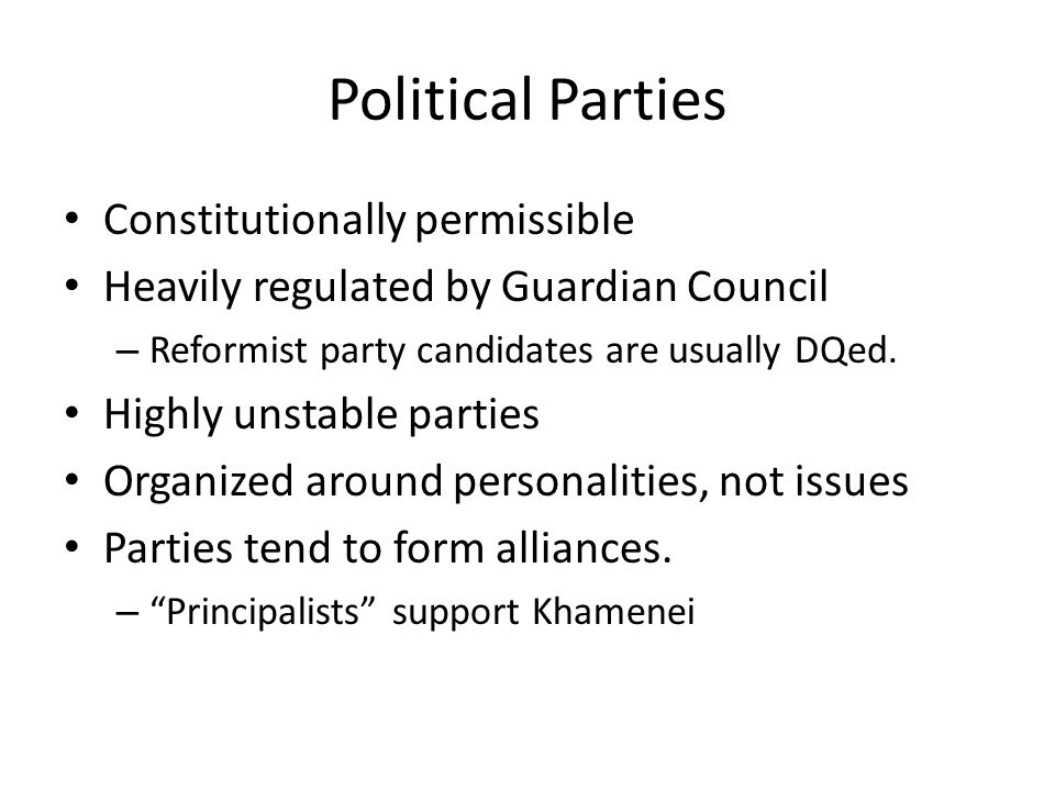 Political Parties Constitutionally permissible Heavily regulated by Guardian Council – Reformist party candidates are usually DQed.