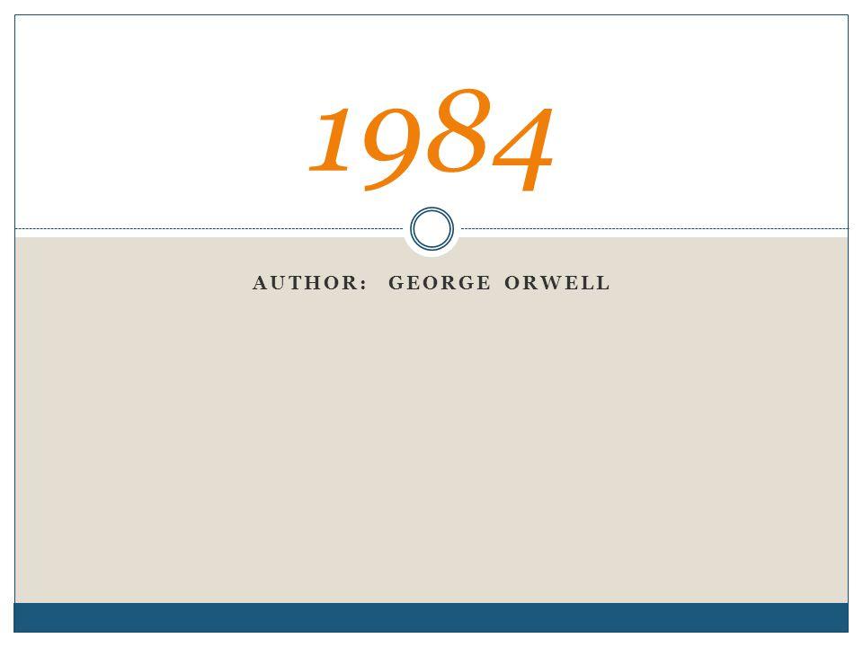 AUTHOR: GEORGE ORWELL 1984