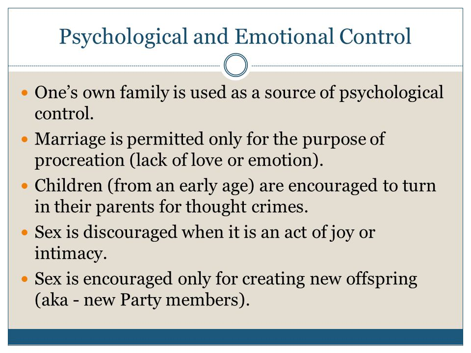 Psychological and Emotional Control One's own family is used as a source of psychological control.