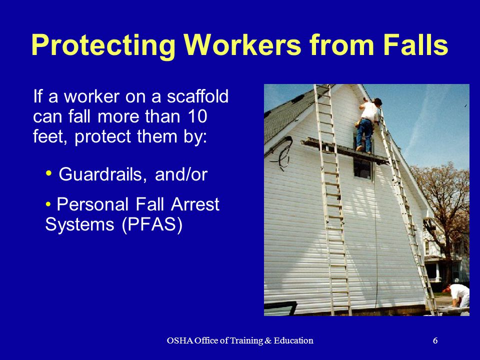 OSHA Office of Training & Education7 Install along open sides & ends Front edge of platforms not more than 14 inches from the work, unless using guardrails and/or PFAS Top rails - 38 to 45 inches tall Midrails halfway between toprail and platform Toeboards at least 3-1/2 inches high Guardrails
