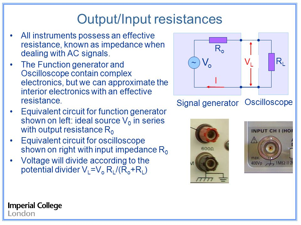 Output/Input resistances All instruments possess an effective resistance, known as impedance when dealing with AC signals.