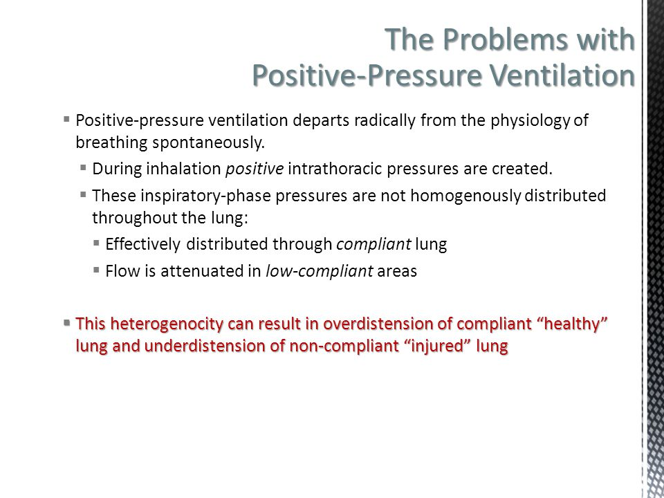 The Problems with Positive-Pressure Ventilation  Positive-pressure ventilation departs radically from the physiology of breathing spontaneously.  Du