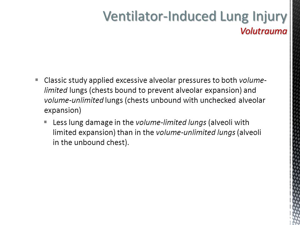  Classic study applied excessive alveolar pressures to both volume- limited lungs (chests bound to prevent alveolar expansion) and volume-unlimited l